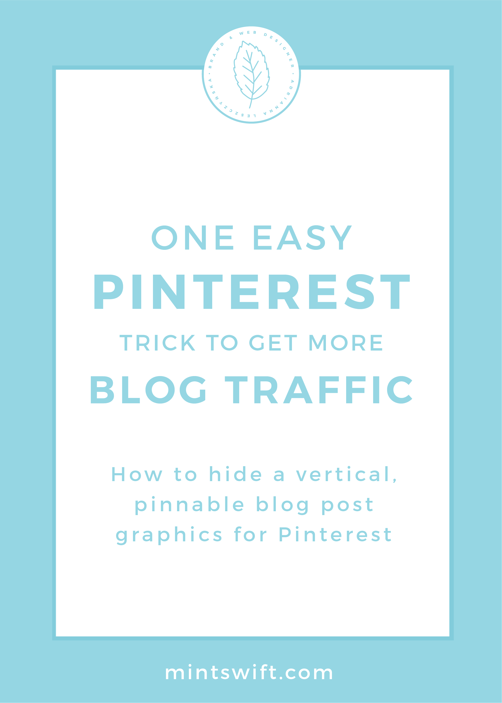 One Easy Pinterest Trick to Get More Blog Traffic. How to Hide a Vertical, Pinnable Blog Post Graphics for Pinterest by MintSwift