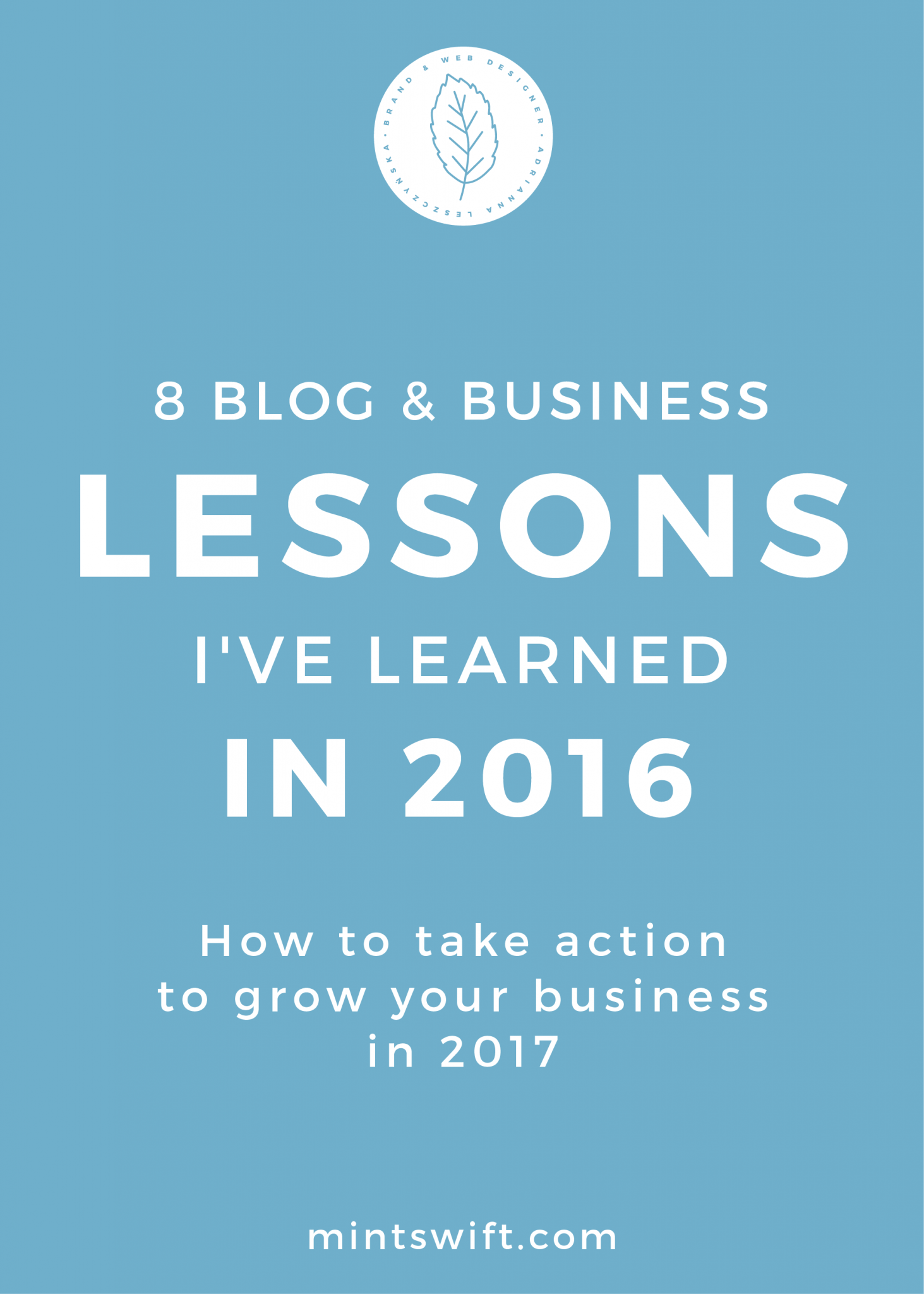8 Blog and Business Lessons I've Learned In 2016 + How to Take Action to Grow Your Business in 2017 - MintSwift