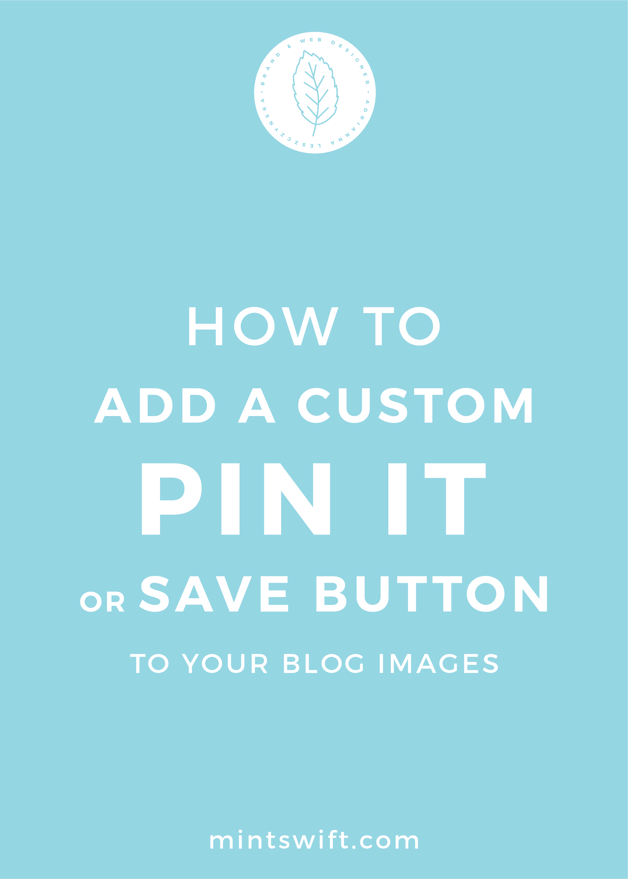 How to Add a Custom Pin It or Save Button to Your Blog Images - MintSwift