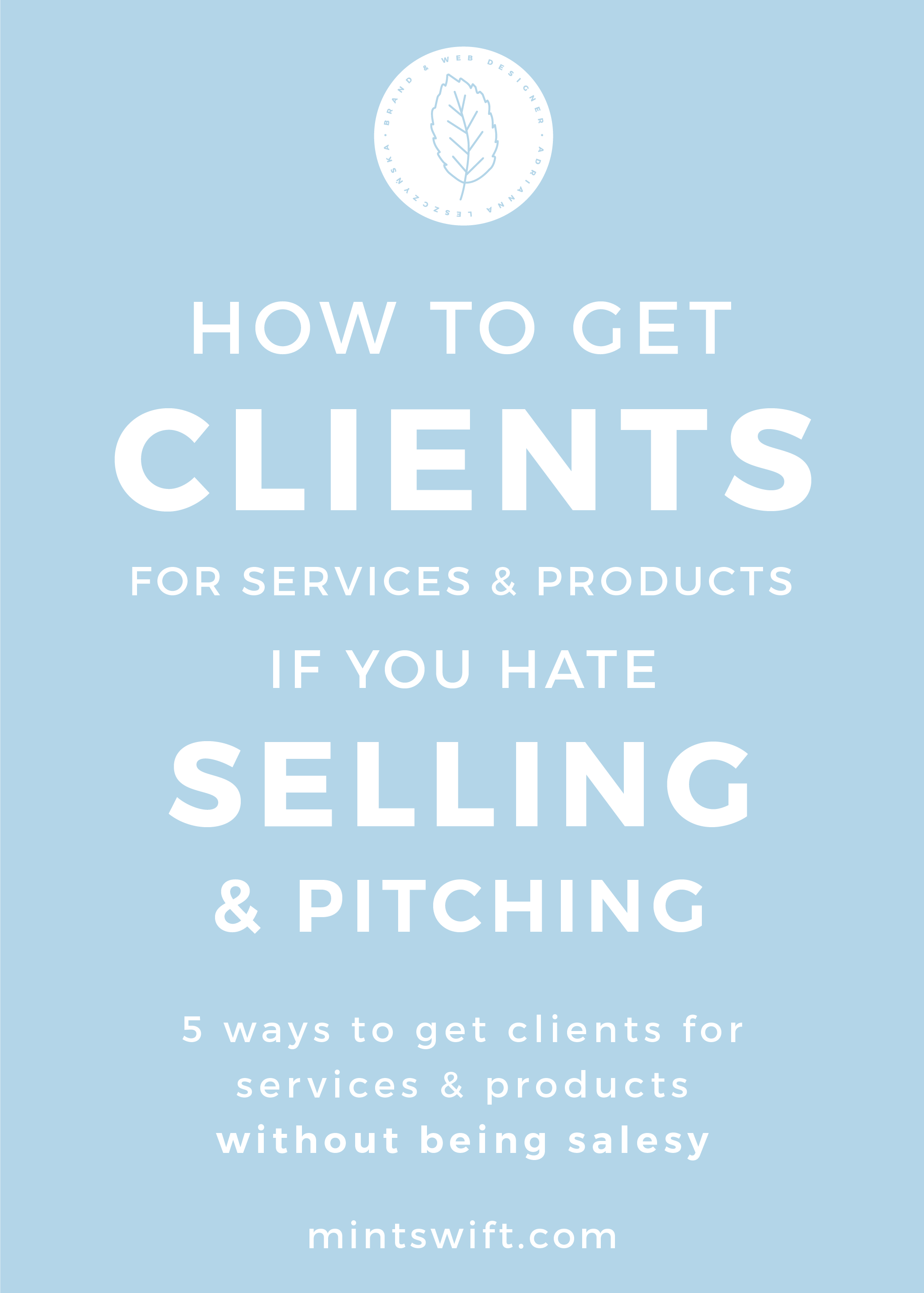 How to Get Clients For Services and Products if You Hate Selling and Pitching. 5 Ways to Get Clients for Services and Products Without Being Salesy - MintSwift