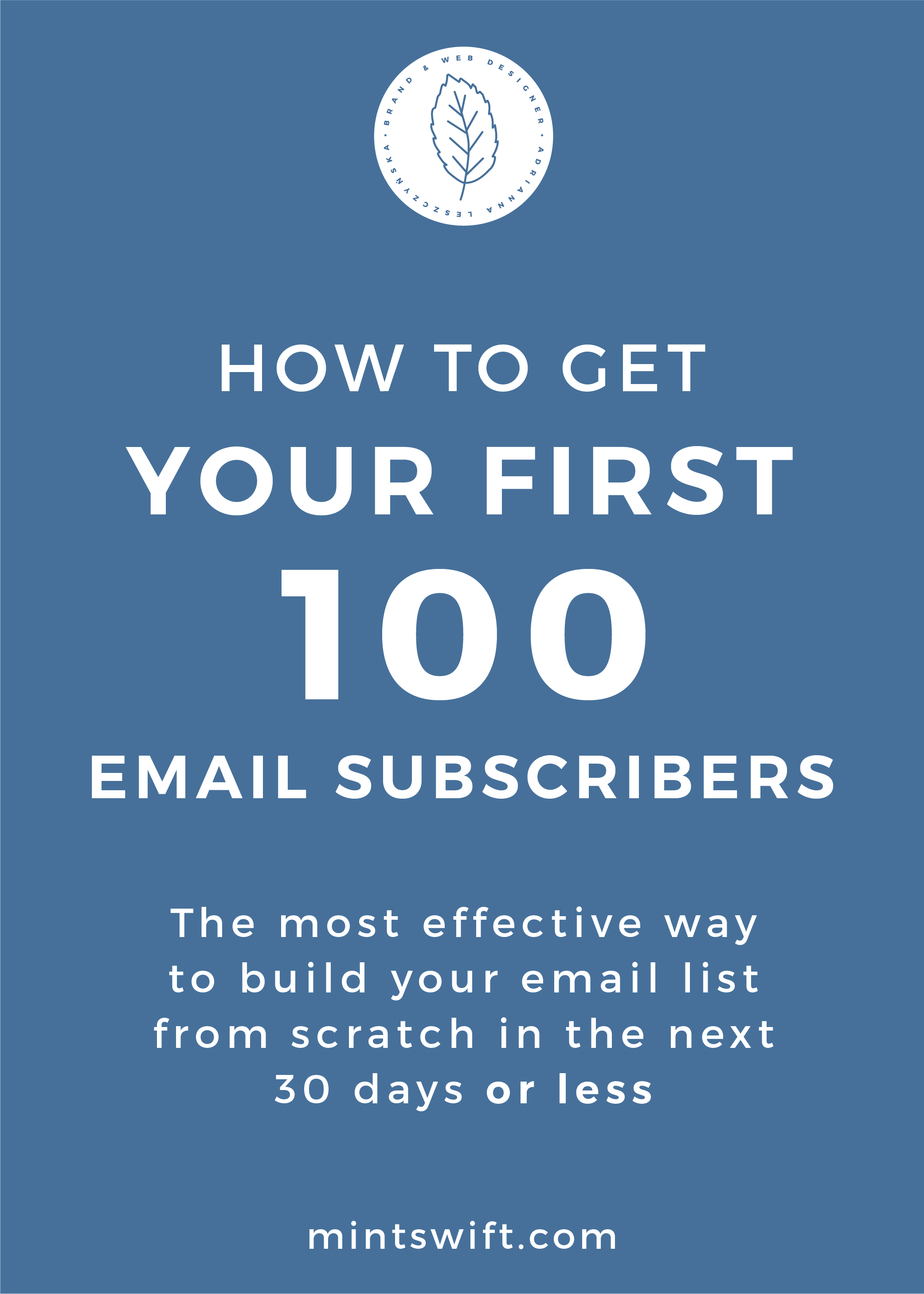 How to Get Your First 100 Email Subscribers. The Most Effective Way to Build Your Email List from Scratch in The Next 30 Days or Less - MintSwift