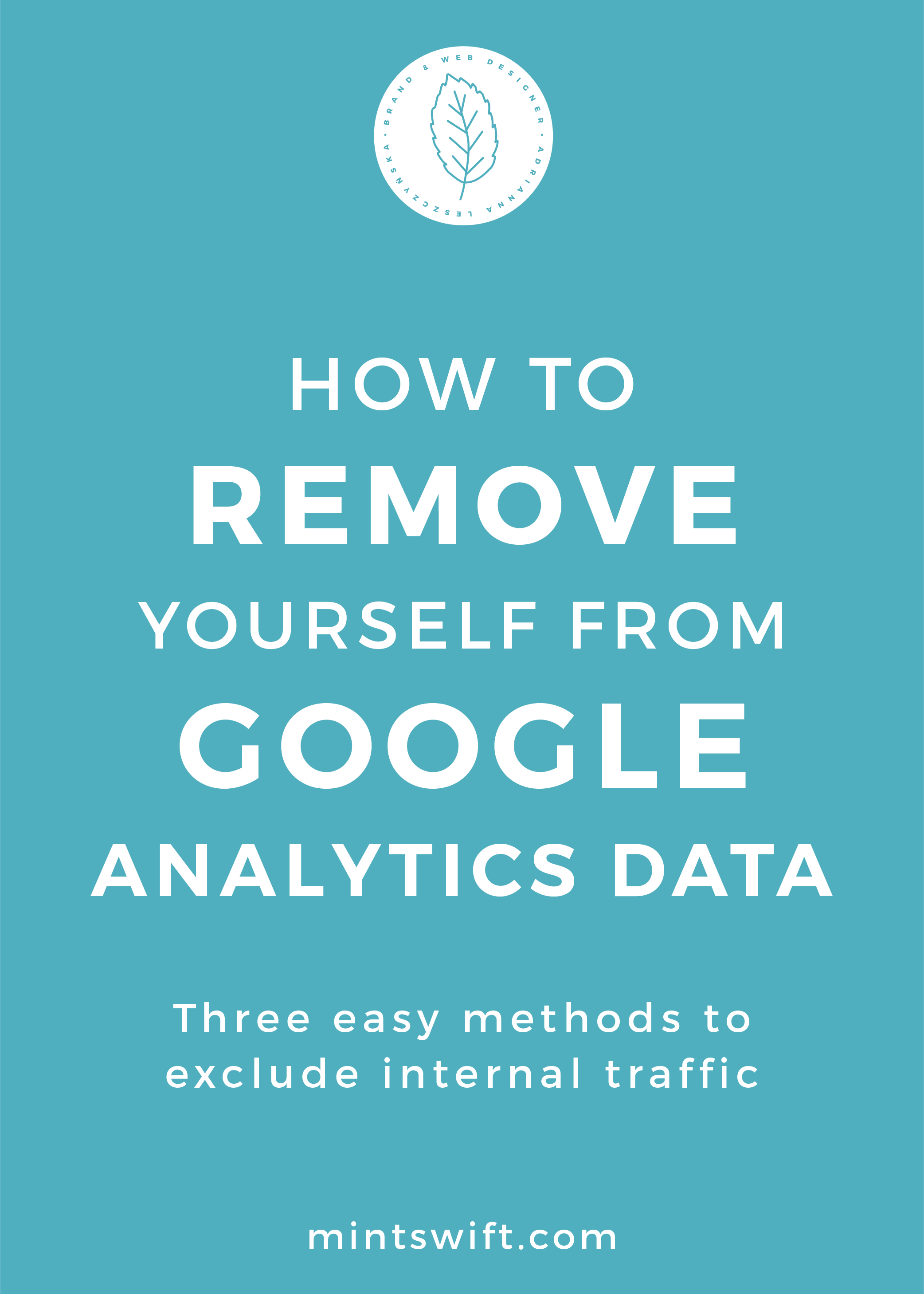 How to Remove Yourself from Google Analytics Data. Three Easy Methods to Exclude Internal Traffic - MintSwift