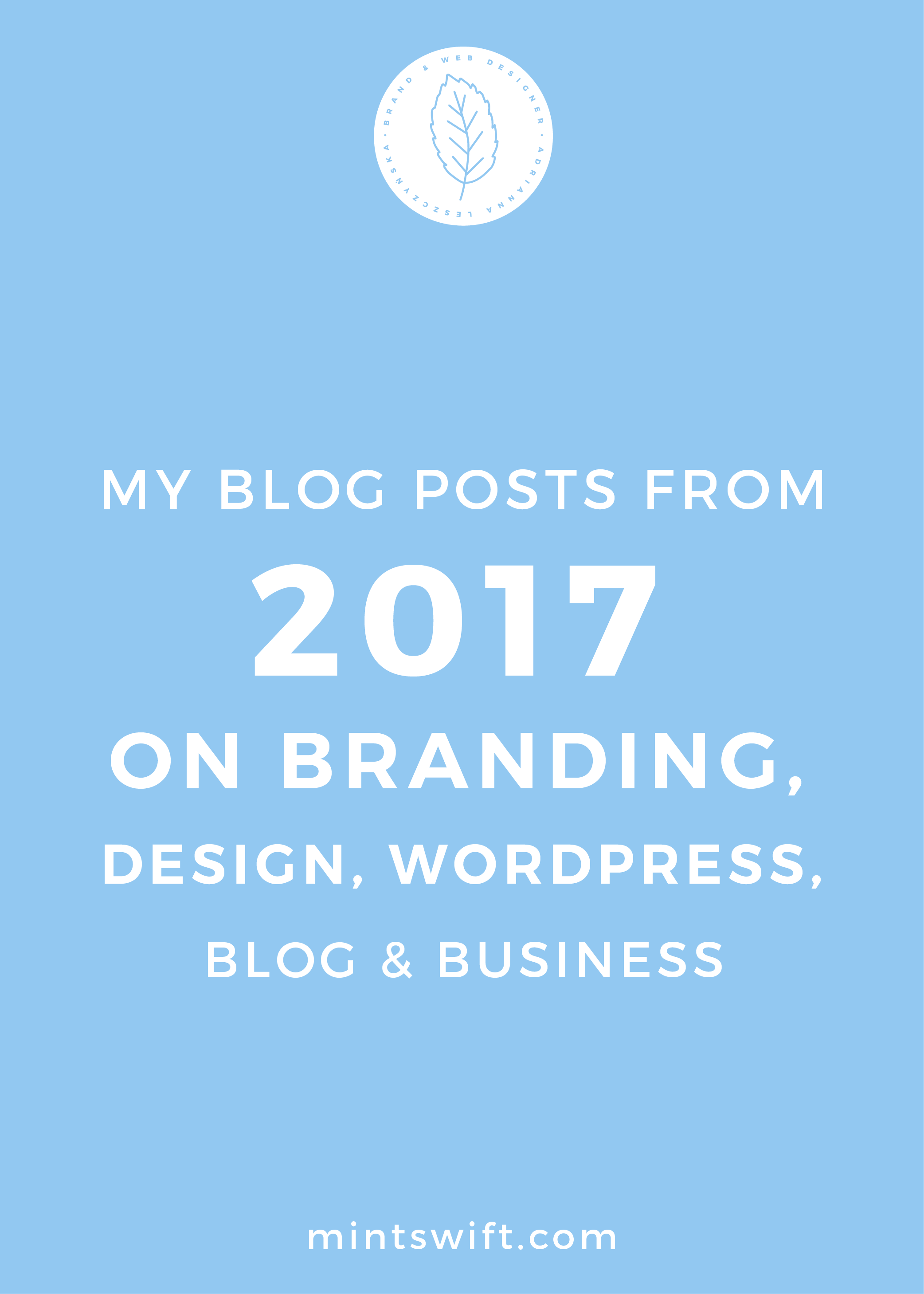 My Blog Posts from 2017 on Branding, Design, WordPress and Business & Blogging - MintSwift