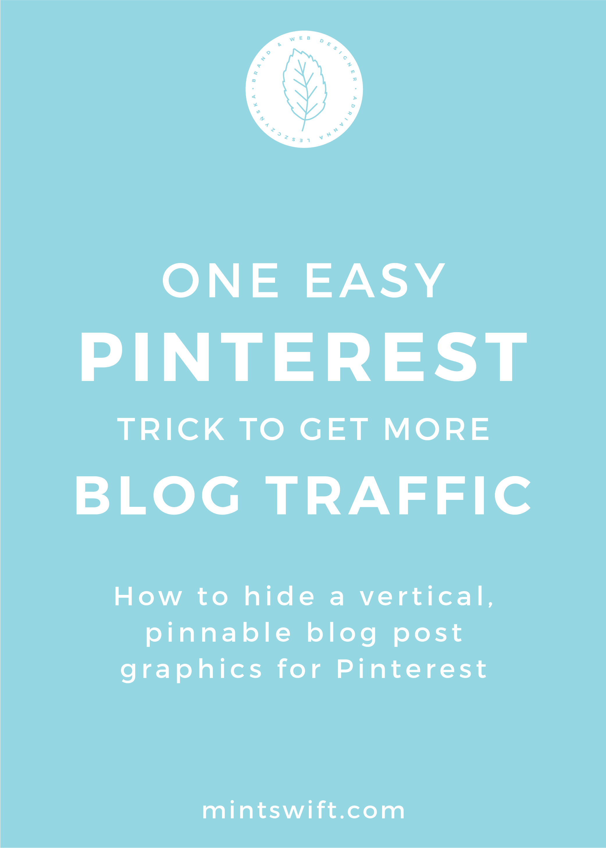 One Easy Pinterest Trick to Get More Blog Traffic. How to Hide a Vertical, Pinnable Blog Post Graphics for Pinterest - MintSwift