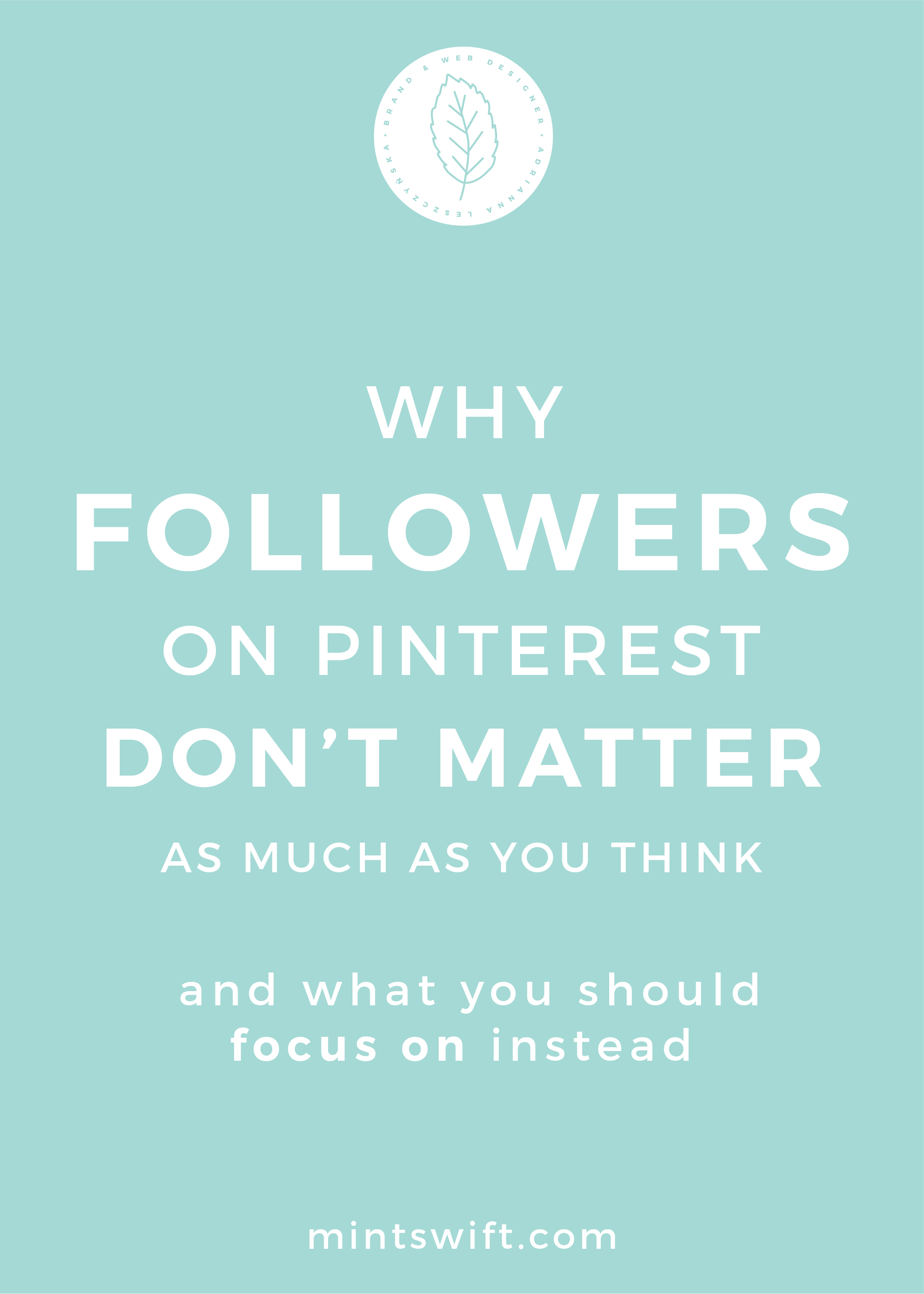 Why Followers on Pinterest Don't Matter as Much as You Think & What You Should Focus on Instead - MintSwift