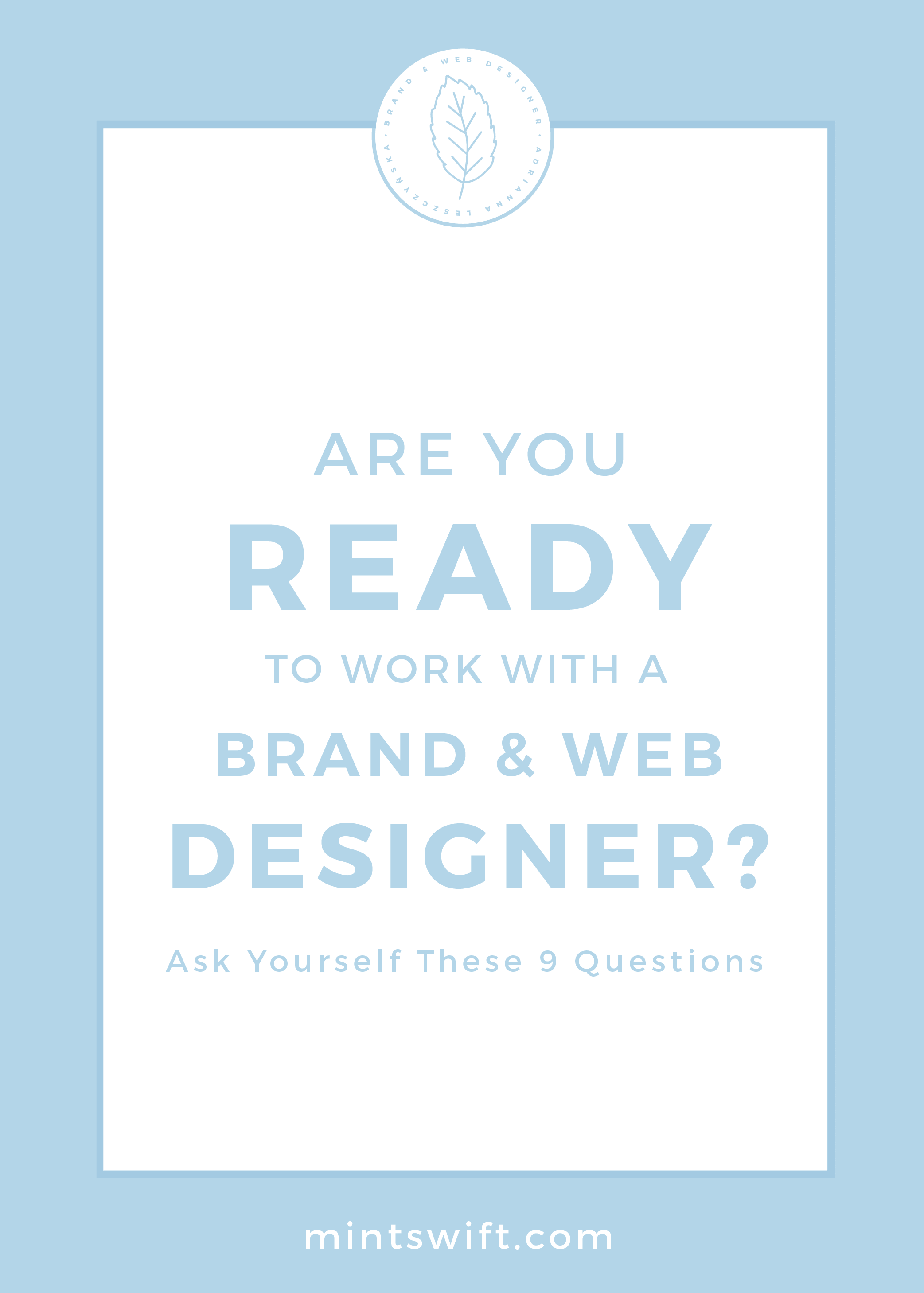 Are You Ready to Work With a Brand & Web Designer Ask Yourself These 9 Questions by MintSwift