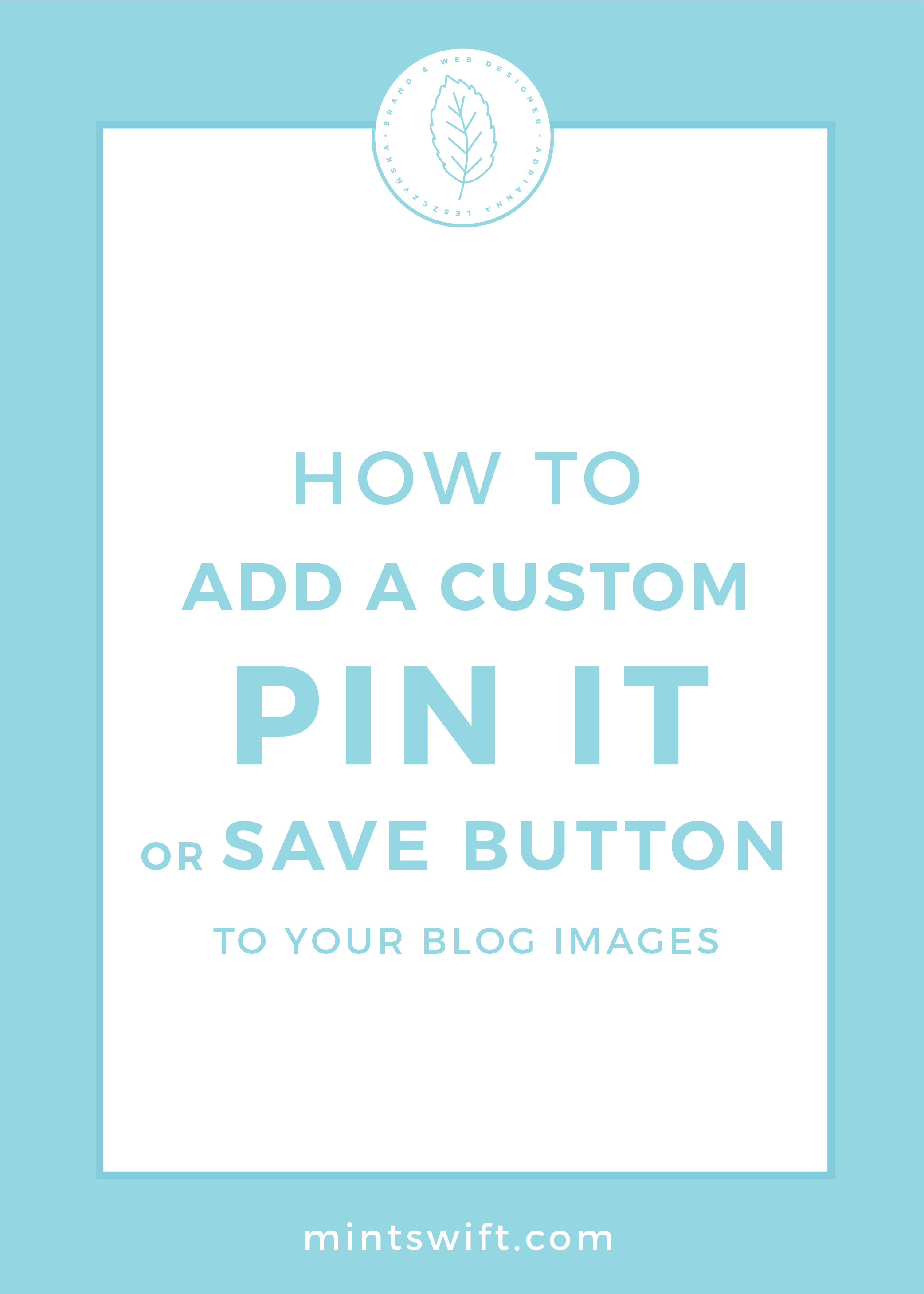 How to Add a Custom Pin It or Save Button to Your Blog Images by MintSwift