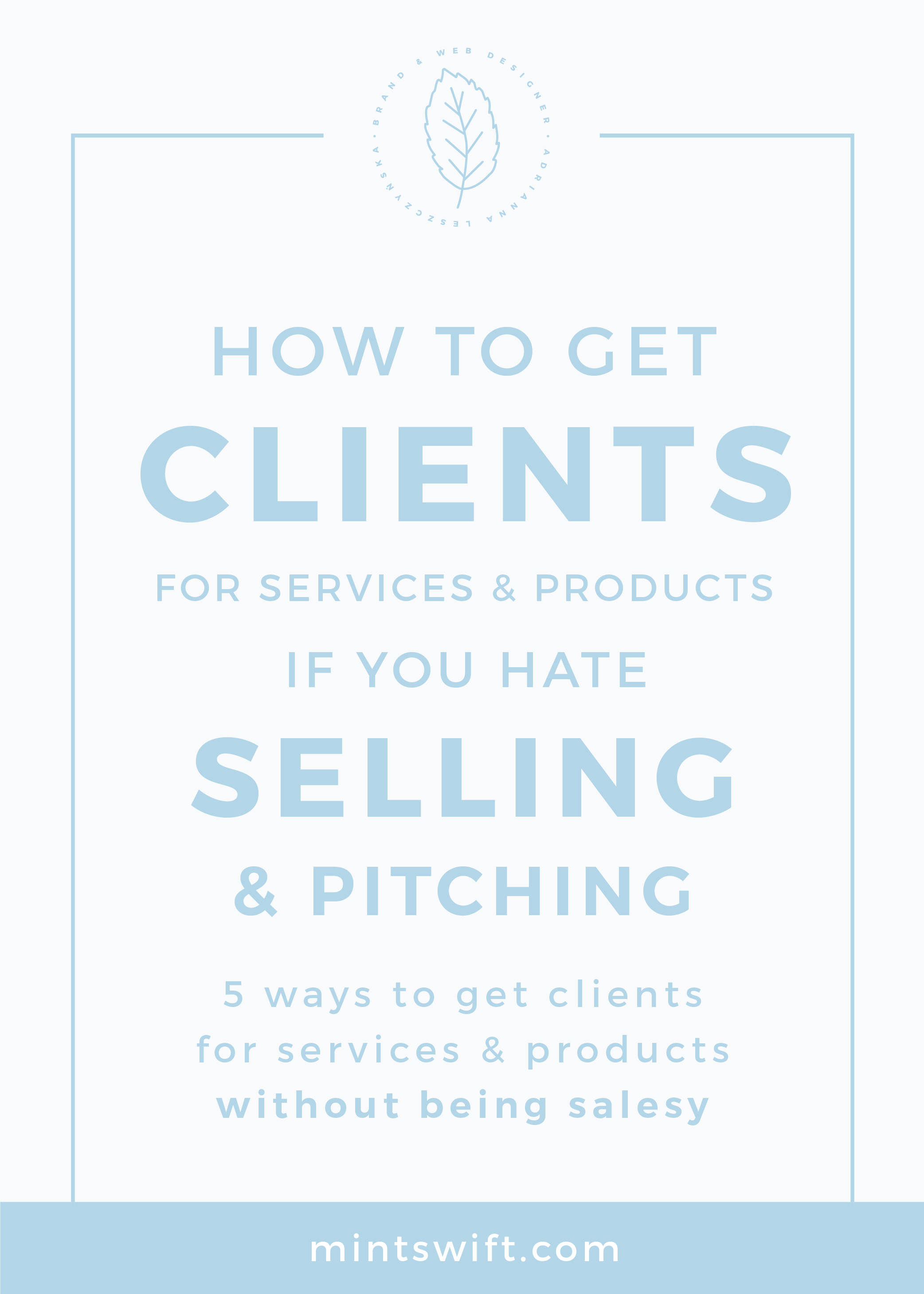 How to Get Clients For Services and Products if You Hate Selling and Pitching. 5 Ways to Get Clients for Services and Products Without Being Salesy MintSwift