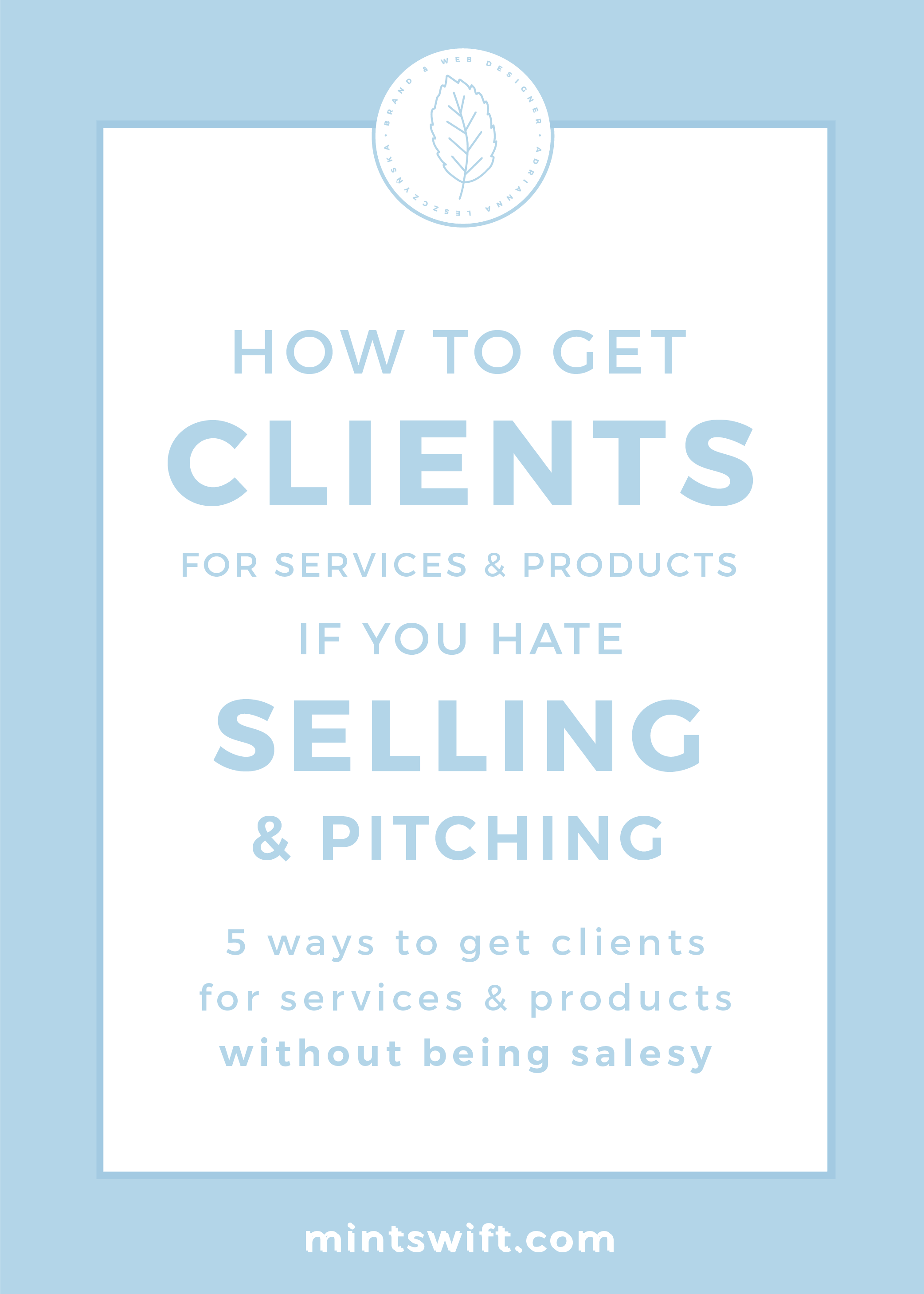 How to Get Clients For Services and Products if You Hate Selling and Pitching. 5 Ways to Get Clients for Services and Products Without Being Salesy by MintSwift