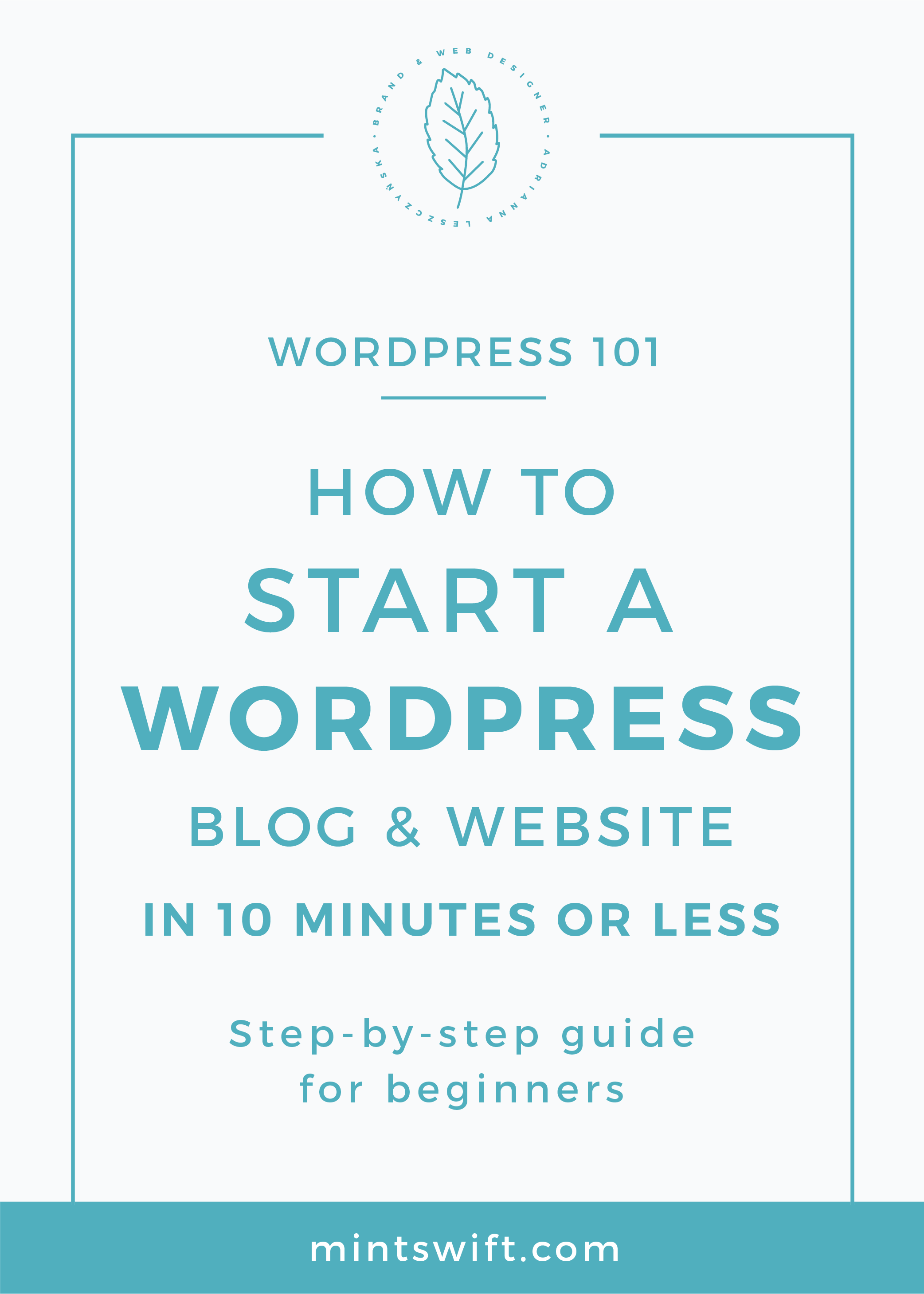 How to Start a WordPress Blog & Website in 10 Minutes or Less. Step-by-Step Guide for Beginners MintSwift