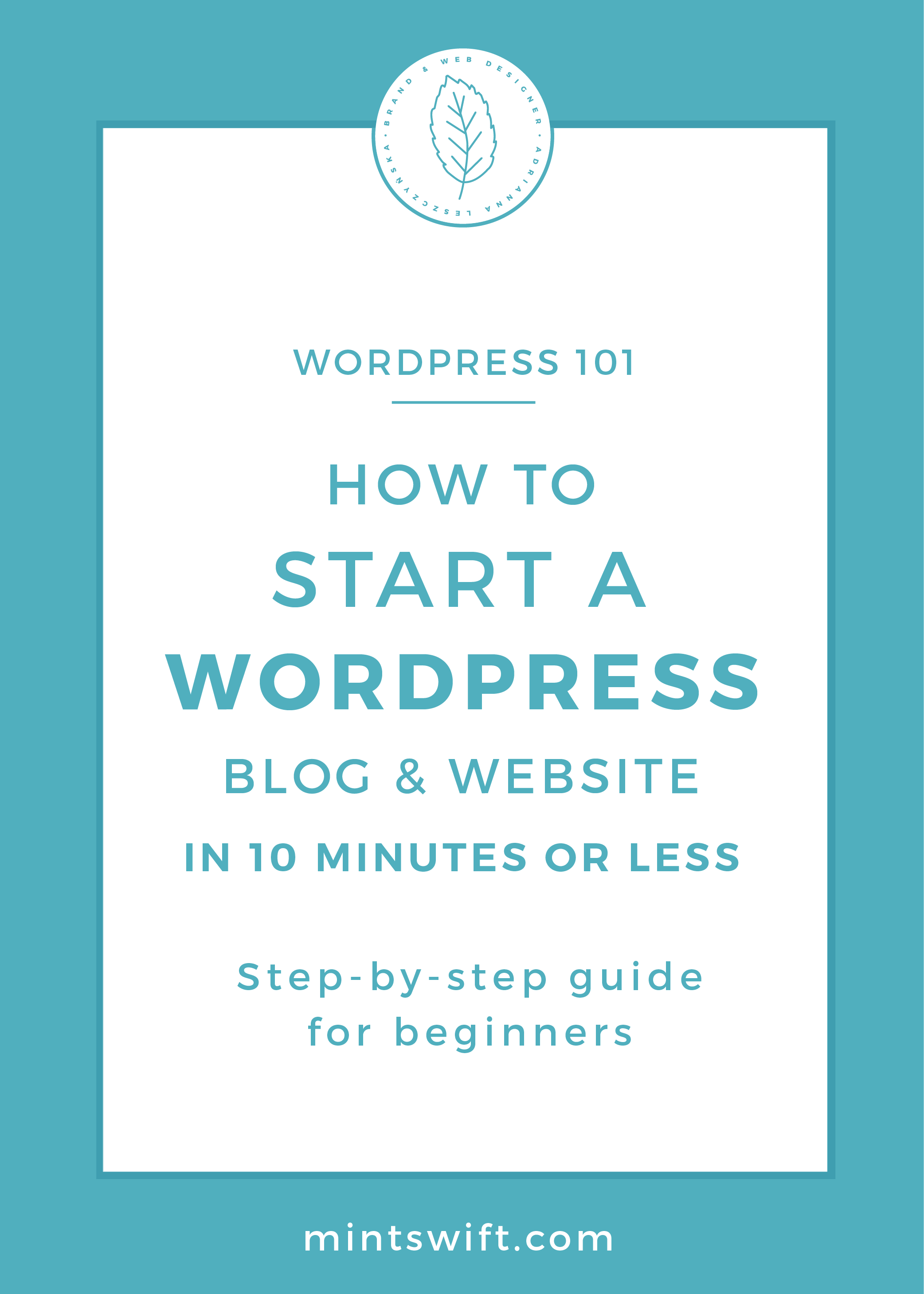 How to Start a WordPress Blog & Website in 10 Minutes or Less. Step-by-Step Guide for Beginners by MintSwift