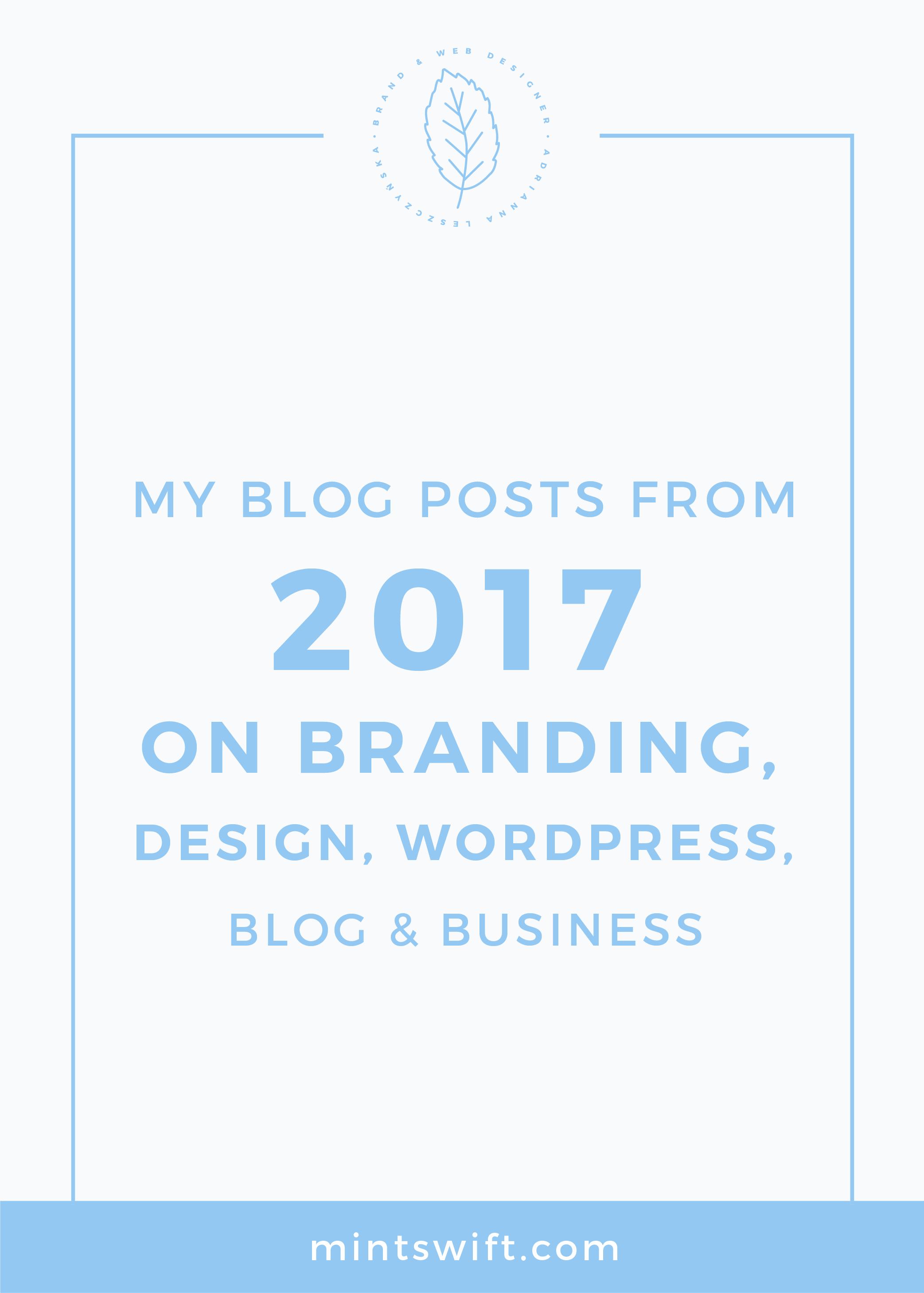 My Blog Posts from 2017 on Branding, Design, WordPress, Business & Blogging MintSwift