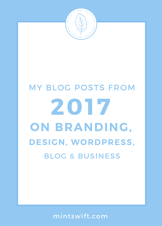 My Blog Posts from 2017 on Branding, Design, WordPress, Business & Blogging by MintSwift