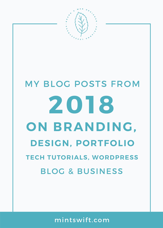 My Blog Posts from 2018 on Branding, Design, Portfolio, Tech Tutorials, WordPress, Blog & Business MintSwift