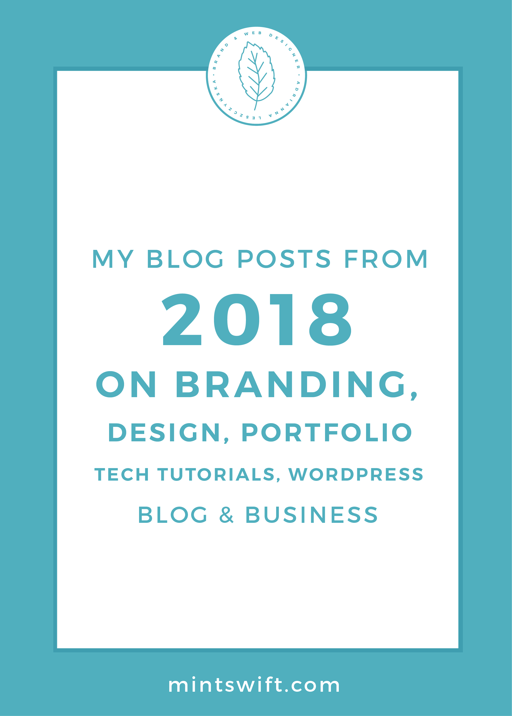 My Blog Posts from 2018 on Branding, Design, Portfolio, Tech Tutorials, WordPress, Blog & Business by MintSwift